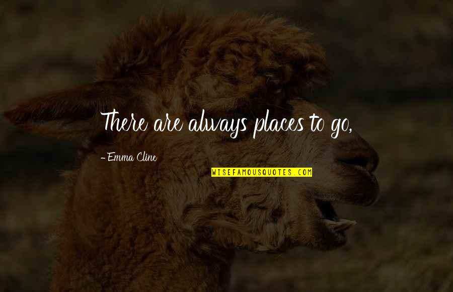 Not Stable Relationship Quotes By Emma Cline: There are always places to go,