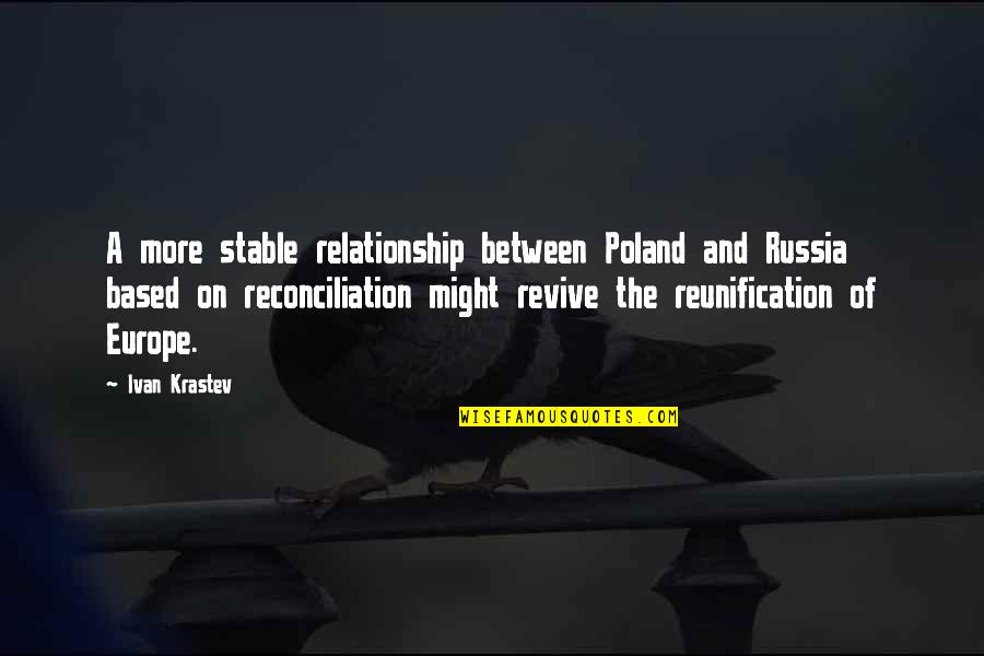 Not Stable Relationship Quotes By Ivan Krastev: A more stable relationship between Poland and Russia