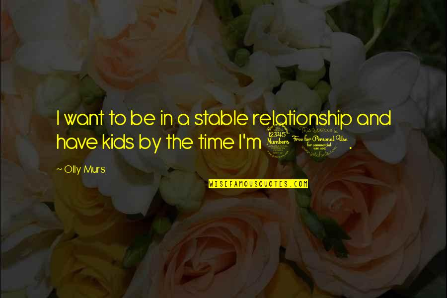 Not Stable Relationship Quotes By Olly Murs: I want to be in a stable relationship