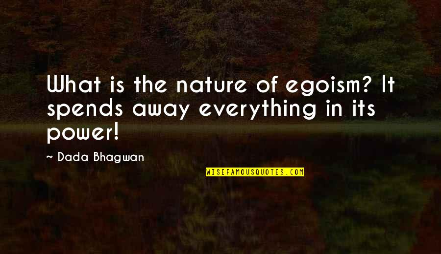 Not Staying In A Bad Relationship Quotes By Dada Bhagwan: What is the nature of egoism? It spends