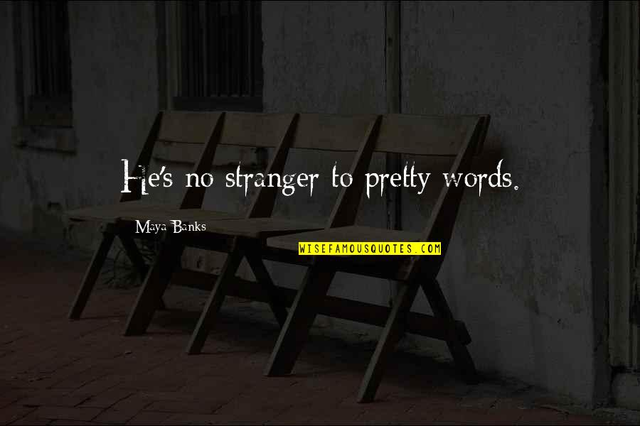 Not Staying In A Bad Relationship Quotes By Maya Banks: He's no stranger to pretty words.