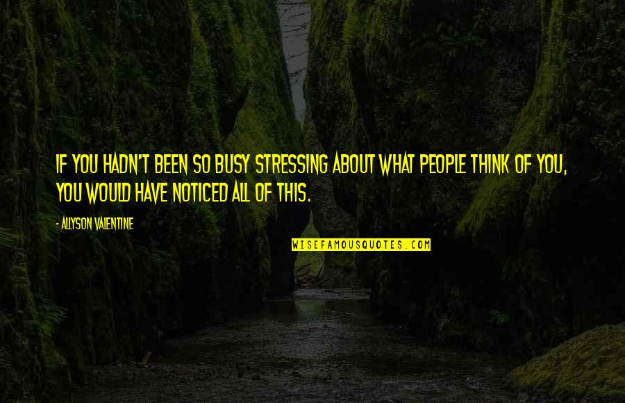 Not Stressing Quotes By Allyson Valentine: If you hadn't been so busy stressing about