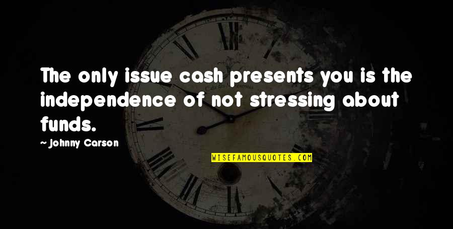 Not Stressing Quotes By Johnny Carson: The only issue cash presents you is the