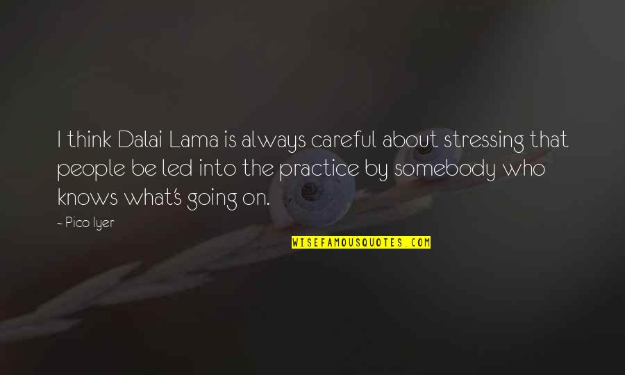 Not Stressing Quotes By Pico Iyer: I think Dalai Lama is always careful about
