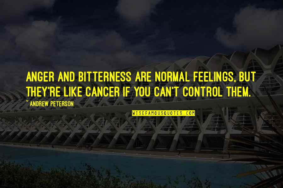 Not Sure Feelings Quotes By Andrew Peterson: Anger and bitterness are normal feelings, but they're