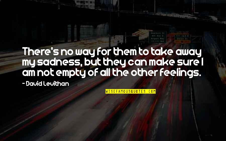 Not Sure Feelings Quotes By David Levithan: There's no way for them to take away