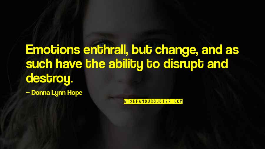 Not Sure Feelings Quotes By Donna Lynn Hope: Emotions enthrall, but change, and as such have