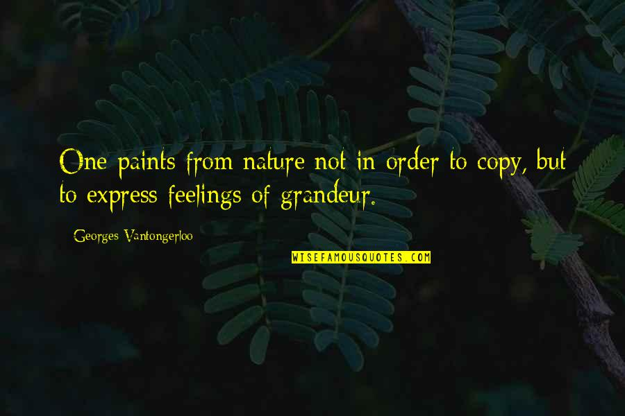 Not Sure Feelings Quotes By Georges Vantongerloo: One paints from nature not in order to