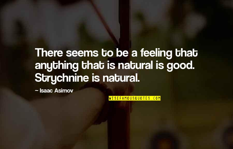 Not Sure Feelings Quotes By Isaac Asimov: There seems to be a feeling that anything