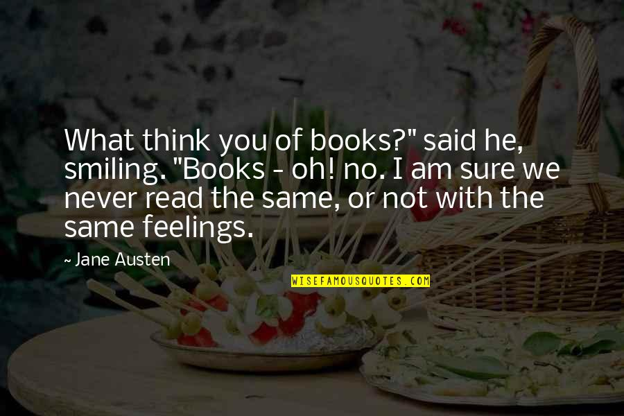 """Not Sure Feelings Quotes By Jane Austen: What think you of books?"""" said he, smiling."""