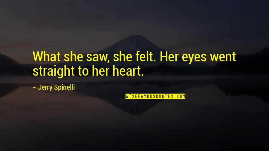 Not Sure Feelings Quotes By Jerry Spinelli: What she saw, she felt. Her eyes went