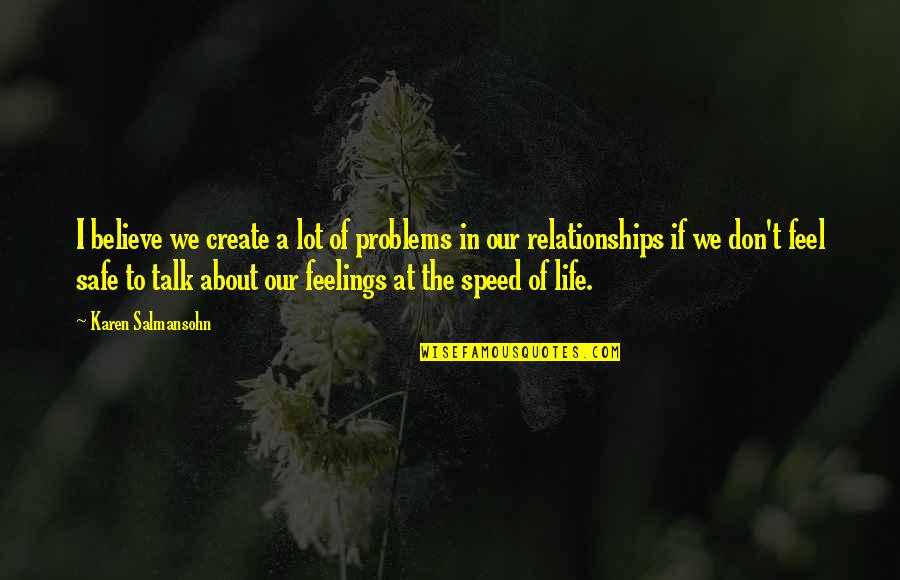 Not Sure Feelings Quotes By Karen Salmansohn: I believe we create a lot of problems