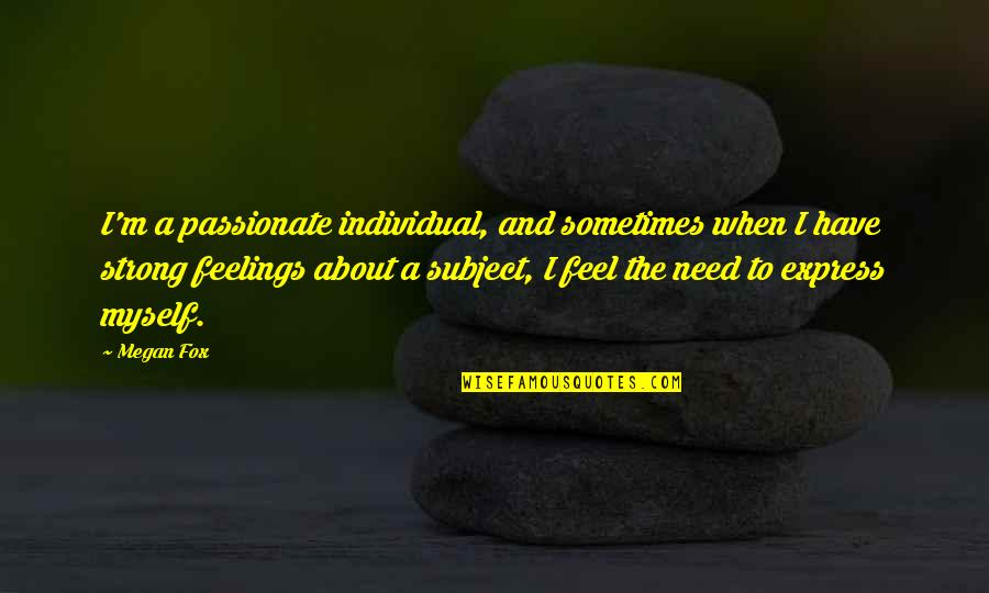 Not Sure Feelings Quotes By Megan Fox: I'm a passionate individual, and sometimes when I