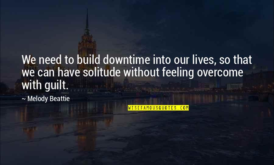 Not Sure Feelings Quotes By Melody Beattie: We need to build downtime into our lives,