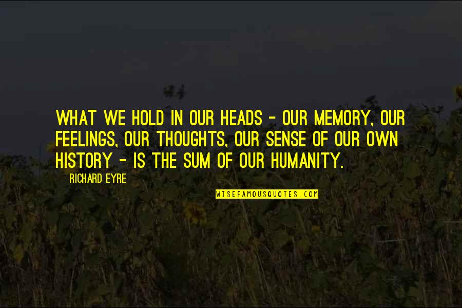 Not Sure Feelings Quotes By Richard Eyre: What we hold in our heads - our