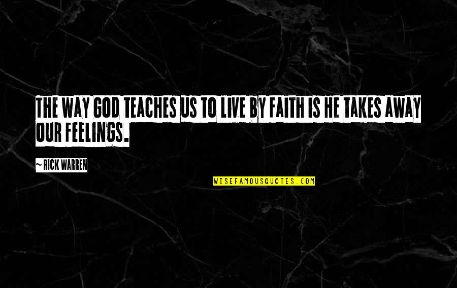 Not Sure Feelings Quotes By Rick Warren: The way God teaches us to live by