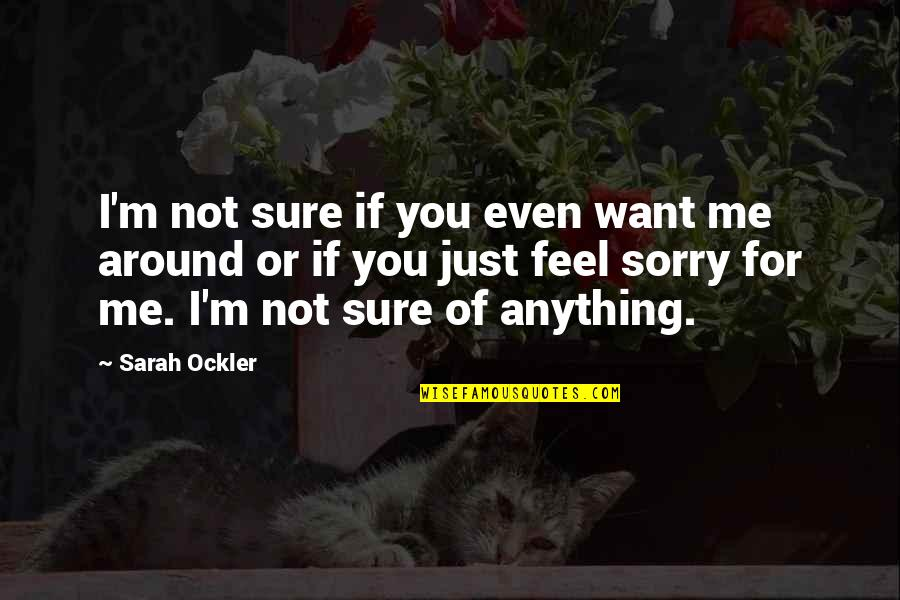 Not Sure Feelings Quotes By Sarah Ockler: I'm not sure if you even want me