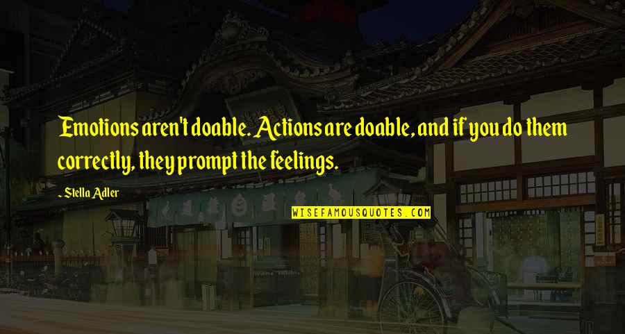 Not Sure Feelings Quotes By Stella Adler: Emotions aren't doable. Actions are doable, and if