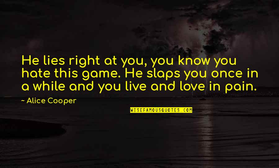 Not Sure In Love Quotes By Alice Cooper: He lies right at you, you know you