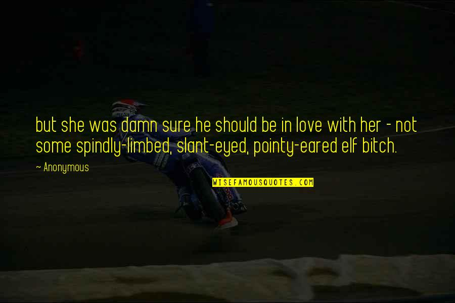 Not Sure In Love Quotes By Anonymous: but she was damn sure he should be