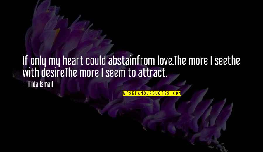 Not Sure In Love Quotes By Hilda Ismail: If only my heart could abstainfrom love.The more