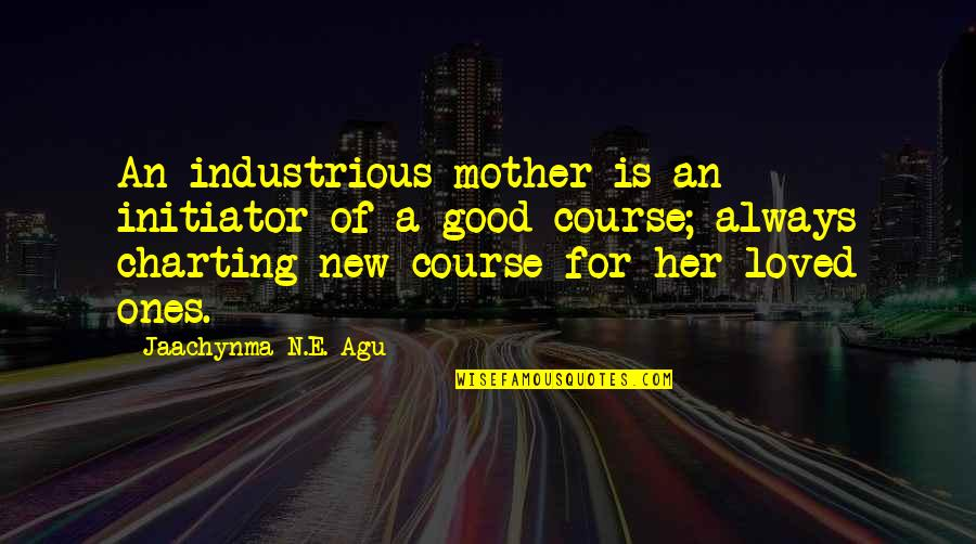 Not Sure In Love Quotes By Jaachynma N.E. Agu: An industrious mother is an initiator of a