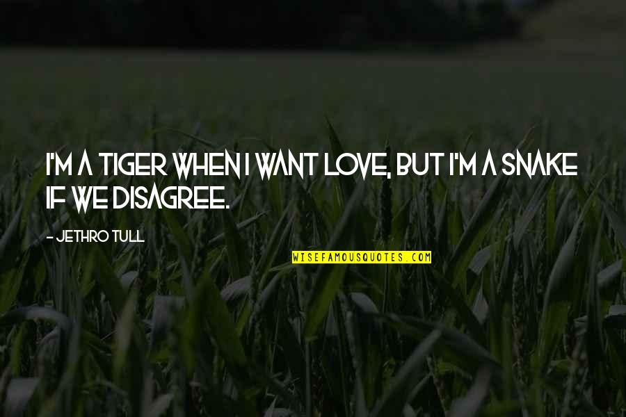 Not Sure In Love Quotes By Jethro Tull: I'm a tiger when I want love, but