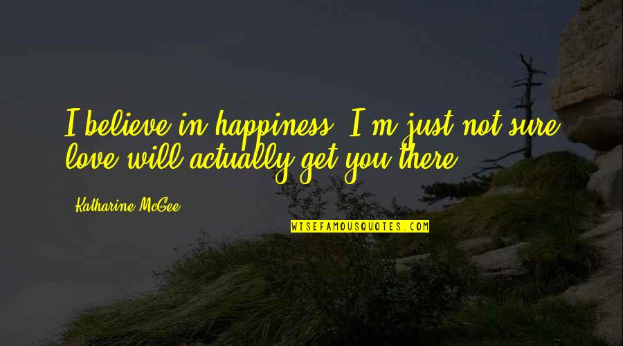 Not Sure In Love Quotes By Katharine McGee: I believe in happiness. I'm just not sure