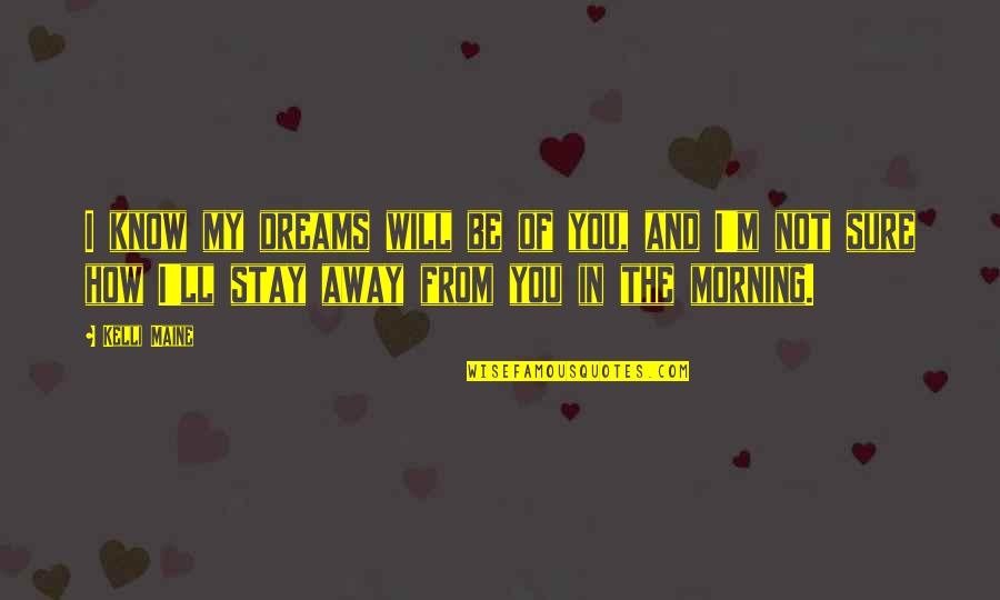Not Sure In Love Quotes By Kelli Maine: I know my dreams will be of you,