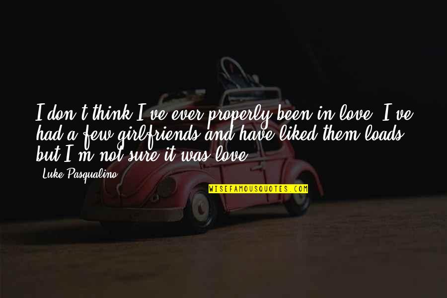 Not Sure In Love Quotes By Luke Pasqualino: I don't think I've ever properly been in