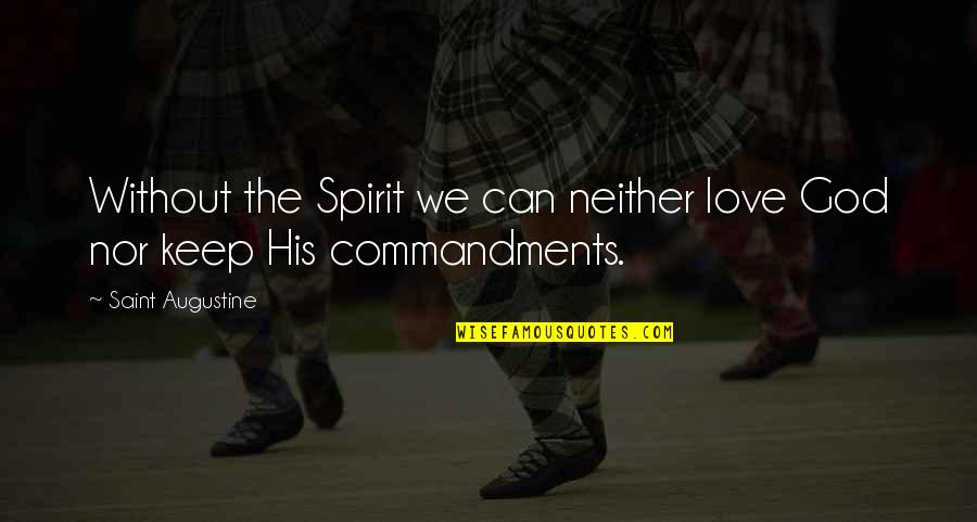 Not Sure In Love Quotes By Saint Augustine: Without the Spirit we can neither love God