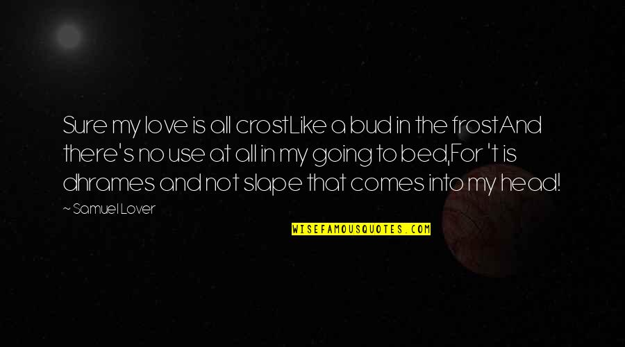 Not Sure In Love Quotes By Samuel Lover: Sure my love is all crostLike a bud