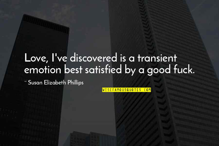 Not Sure In Love Quotes By Susan Elizabeth Phillips: Love, I've discovered is a transient emotion best