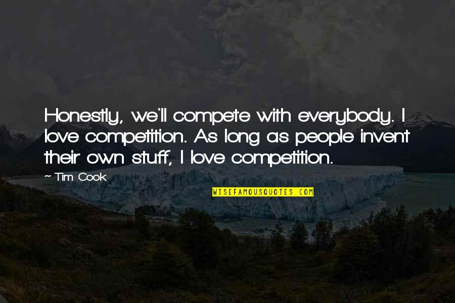 Not Sure In Love Quotes By Tim Cook: Honestly, we'll compete with everybody. I love competition.