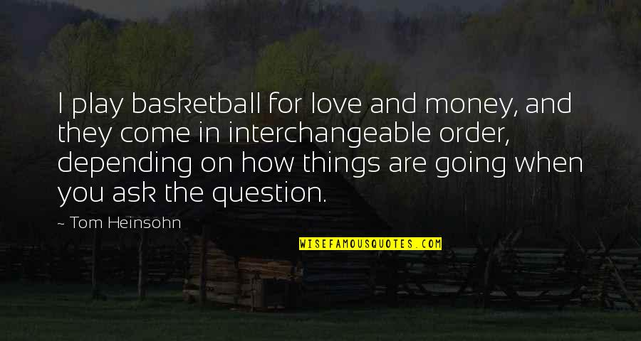 Not Sure In Love Quotes By Tom Heinsohn: I play basketball for love and money, and