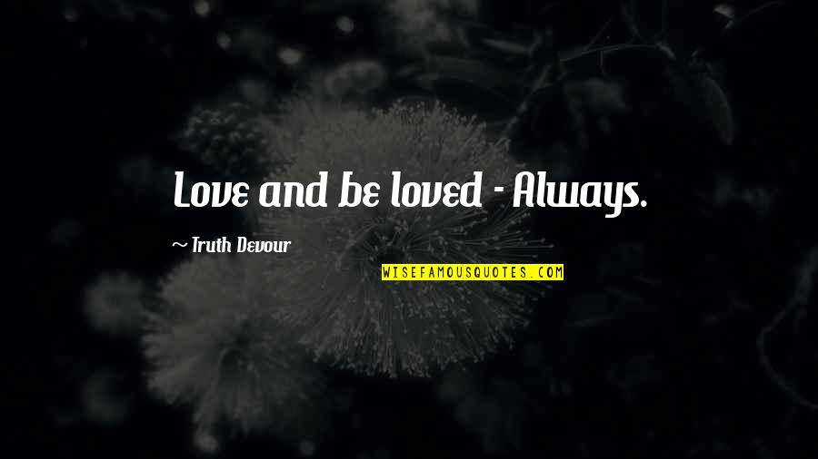 Not Sure In Love Quotes By Truth Devour: Love and be loved - Always.