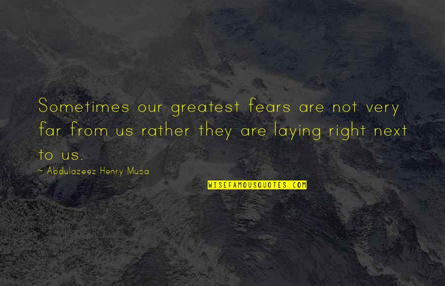 Not Sure Quotes Quotes By Abdulazeez Henry Musa: Sometimes our greatest fears are not very far