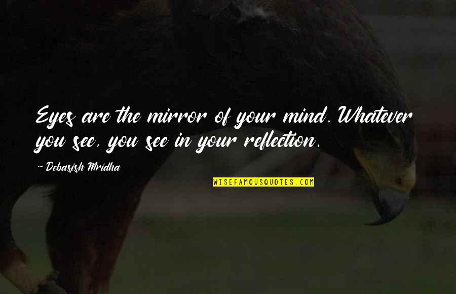 Not Sure Quotes Quotes By Debasish Mridha: Eyes are the mirror of your mind. Whatever