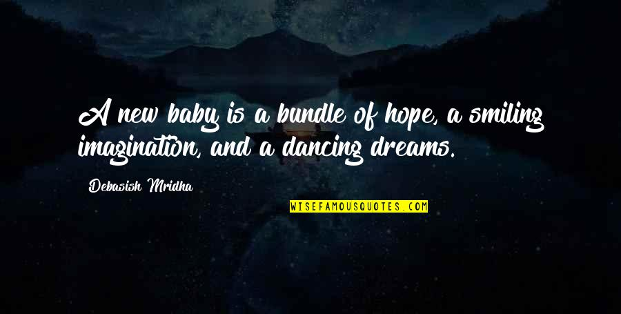 Not Sure Quotes Quotes By Debasish Mridha: A new baby is a bundle of hope,
