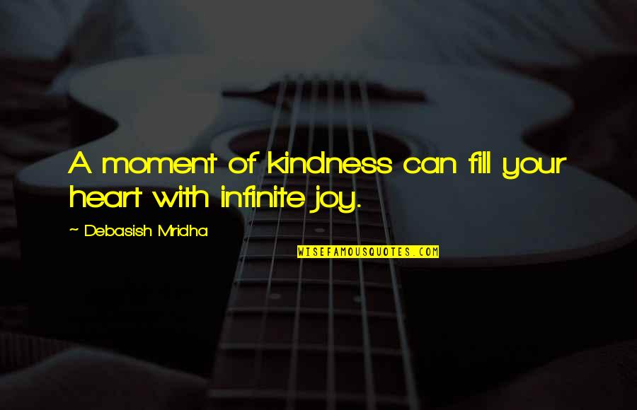 Not Sure Quotes Quotes By Debasish Mridha: A moment of kindness can fill your heart