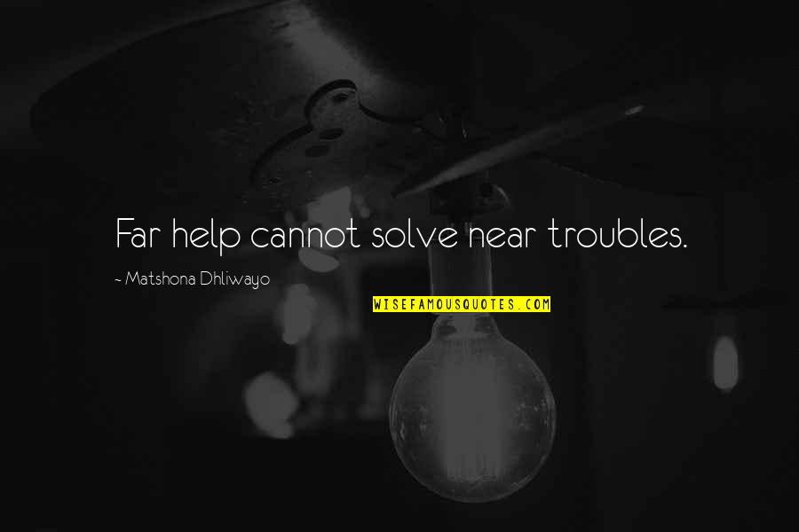 Not Sure Quotes Quotes By Matshona Dhliwayo: Far help cannot solve near troubles.