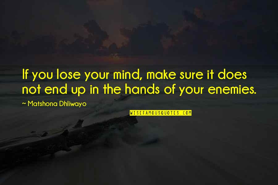 Not Sure Quotes Quotes By Matshona Dhliwayo: If you lose your mind, make sure it