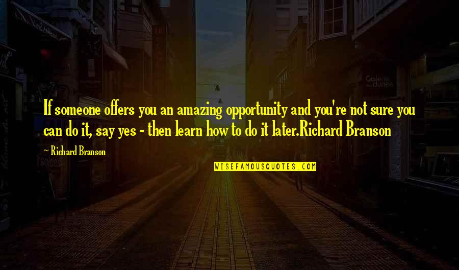 Not Sure Quotes Quotes By Richard Branson: If someone offers you an amazing opportunity and