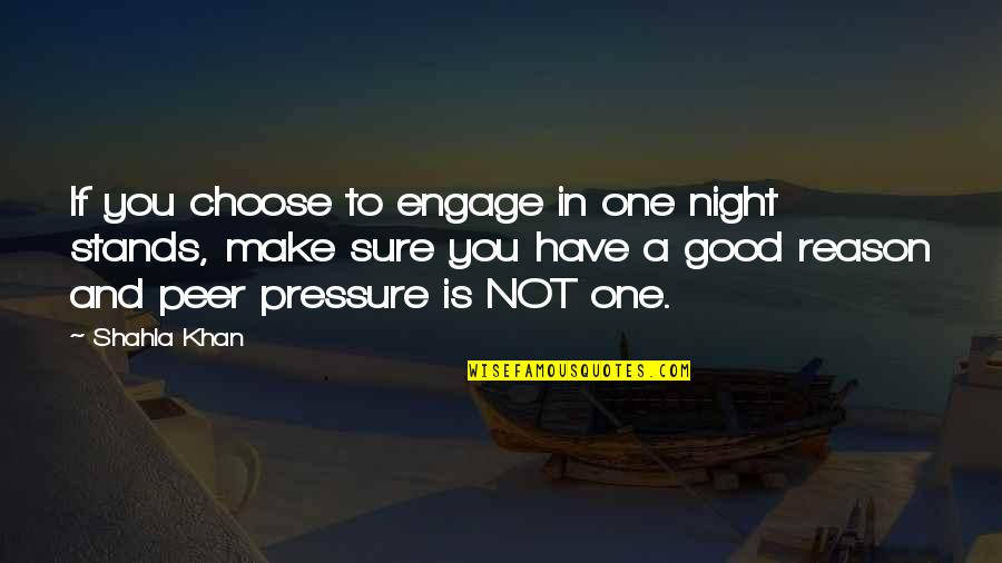 Not Sure Quotes Quotes By Shahla Khan: If you choose to engage in one night