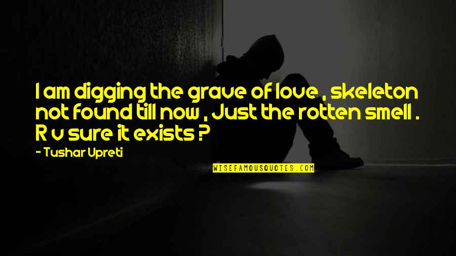 Not Sure Quotes Quotes By Tushar Upreti: I am digging the grave of love ,