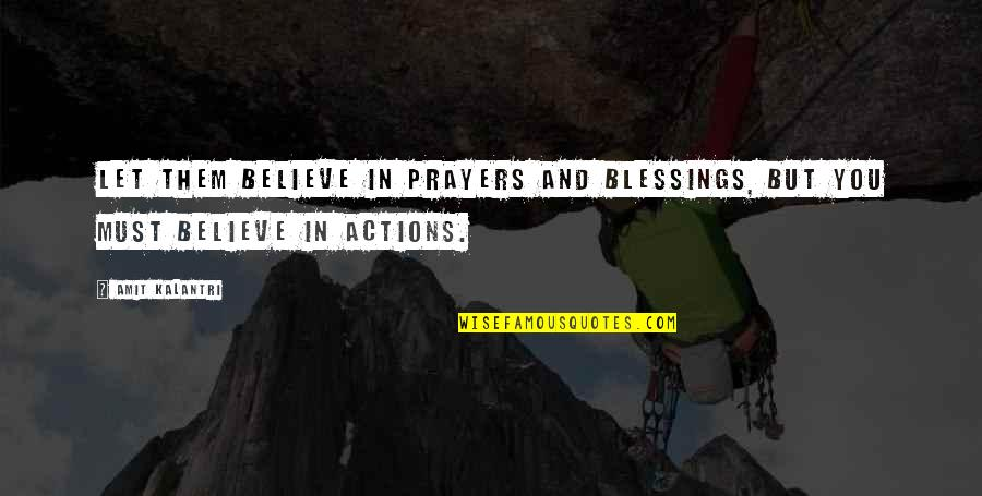 Not Taking Crap Quotes By Amit Kalantri: Let them believe in prayers and blessings, but