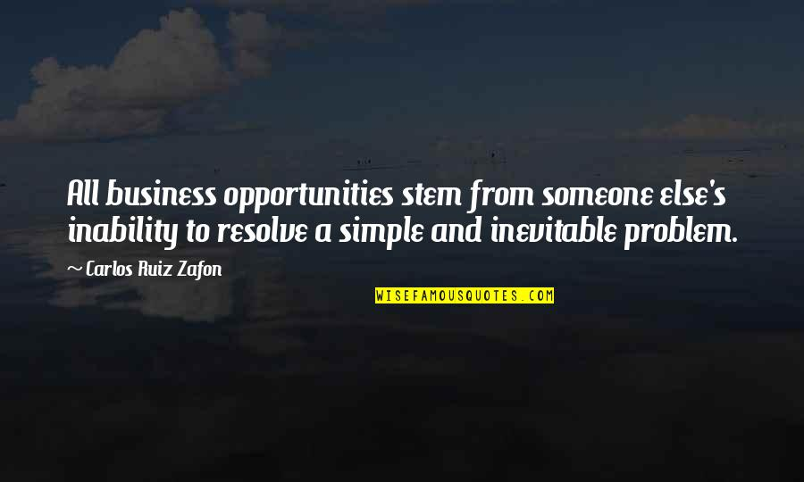 Not Taking Crap Quotes By Carlos Ruiz Zafon: All business opportunities stem from someone else's inability