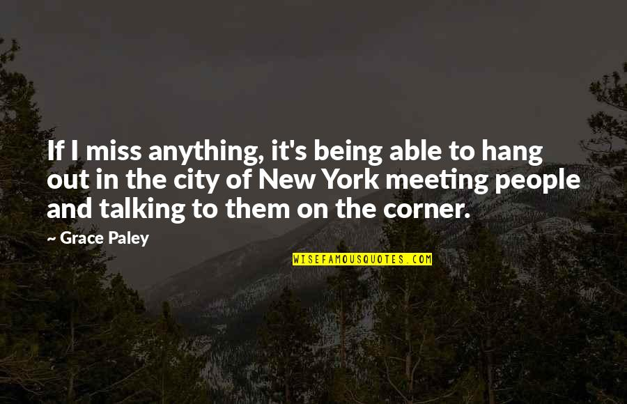 Not Talking To Your Ex Quotes By Grace Paley: If I miss anything, it's being able to