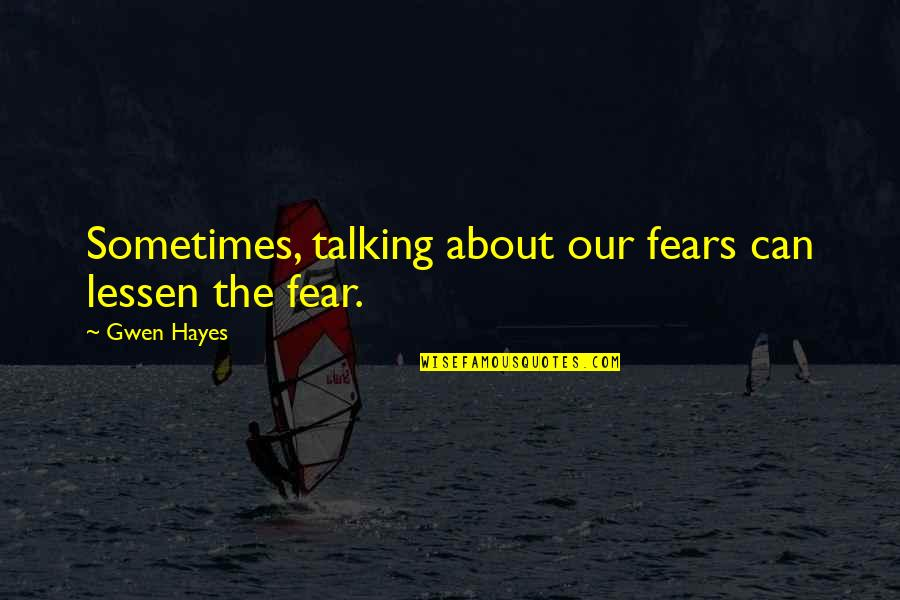 Not Talking To Your Ex Quotes By Gwen Hayes: Sometimes, talking about our fears can lessen the