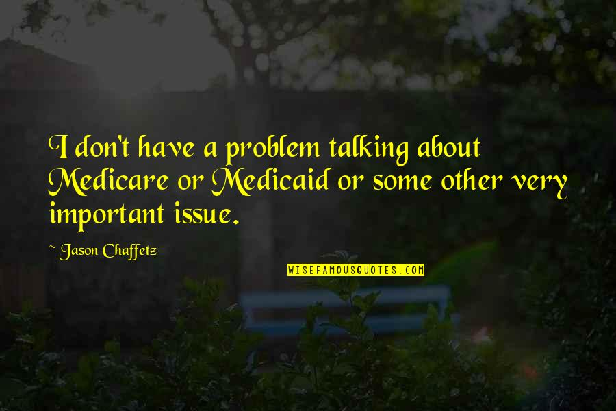 Not Talking To Your Ex Quotes By Jason Chaffetz: I don't have a problem talking about Medicare